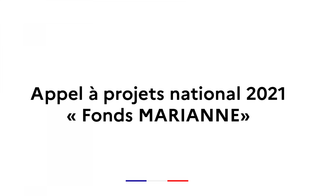 Appel à projets national 2021 – « Fonds MARIANNE »